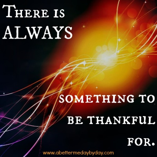 BMDD-Encouragement and Inspirational quotes-Be Thankful - visit www.abettermedaybyday.com for more encouraging and inspiring quotes posted.