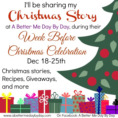 Sharing my Christmas Story during The Week Before Christmas Celebration at www.abettermedaybyday.com