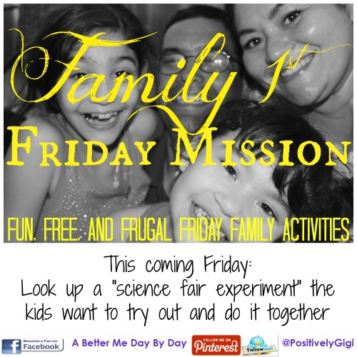 abettermedaybyday.com - Family First Friday Mission - Free Fun and Frugal Family Focused Activities to do together on Fridays - Ideas posted every Friday - science experiment