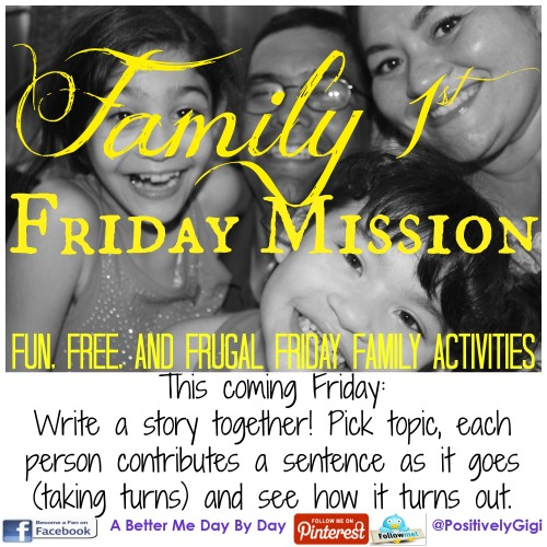 abettermedaybyday.com - Family First Friday Mission - Free Fun and Frugal Family Focused Activities to do together on Fridays - Ideas posted every Friday - story writing